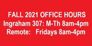 Office Hours-Ingraham 307: M-Th 8am-4pm, Remote: Fridays 8am-4pm
